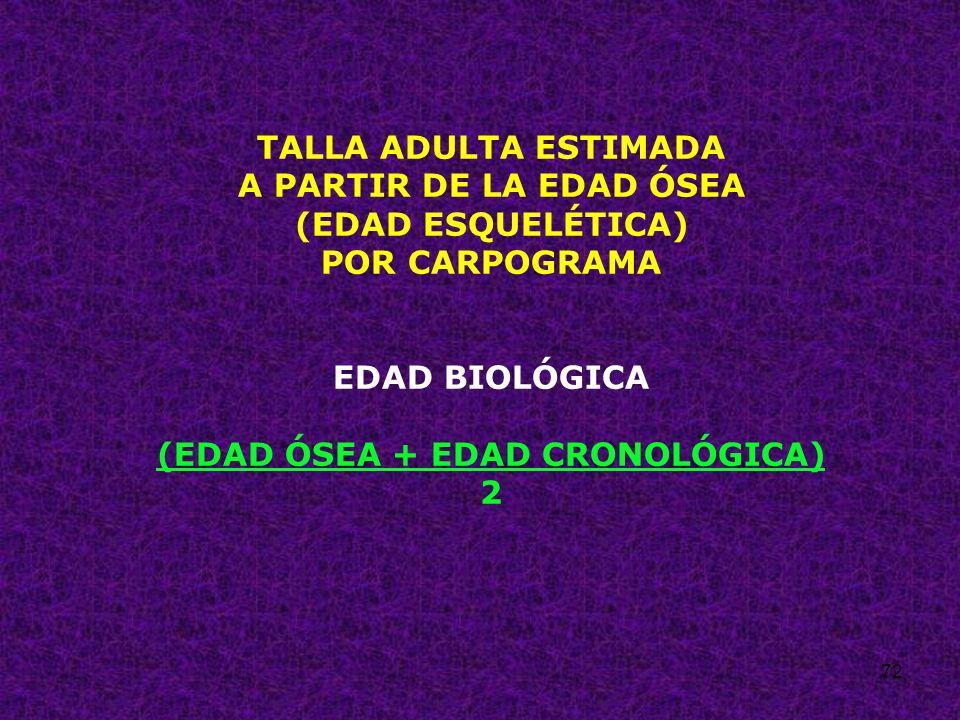 (EDAD ÓSEA + EDAD CRONOLÓGICA)