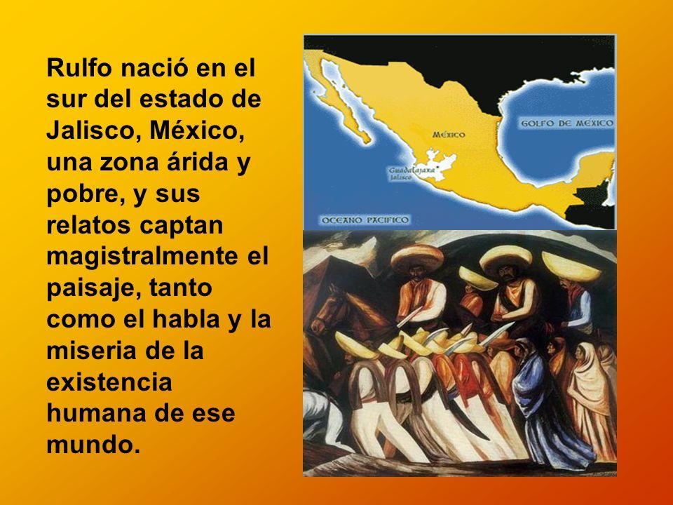 Rulfo nació en el sur del estado de Jalisco, México, una zona árida y pobre, y sus relatos captan magistralmente el paisaje, tanto como el habla y la miseria de la existencia humana de ese mundo.