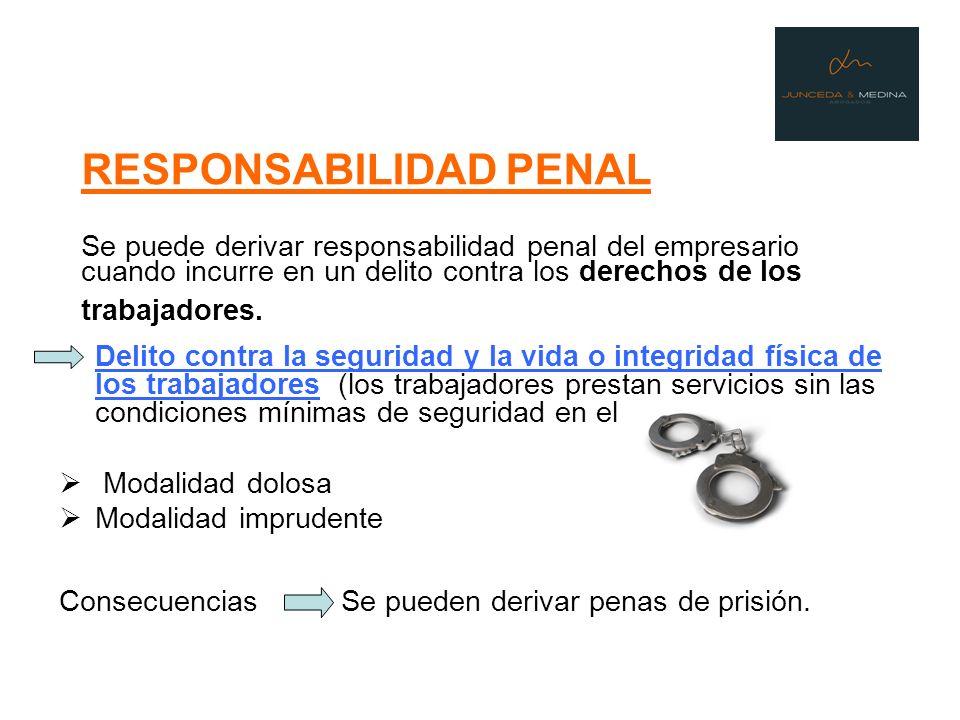 RESPONSABILIDAD PENAL Se puede derivar responsabilidad penal del empresario cuando incurre en un delito contra los derechos de los trabajadores.