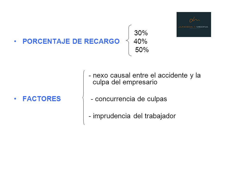 30% PORCENTAJE DE RECARGO 40% 50% - nexo causal entre el accidente y la culpa del empresario.