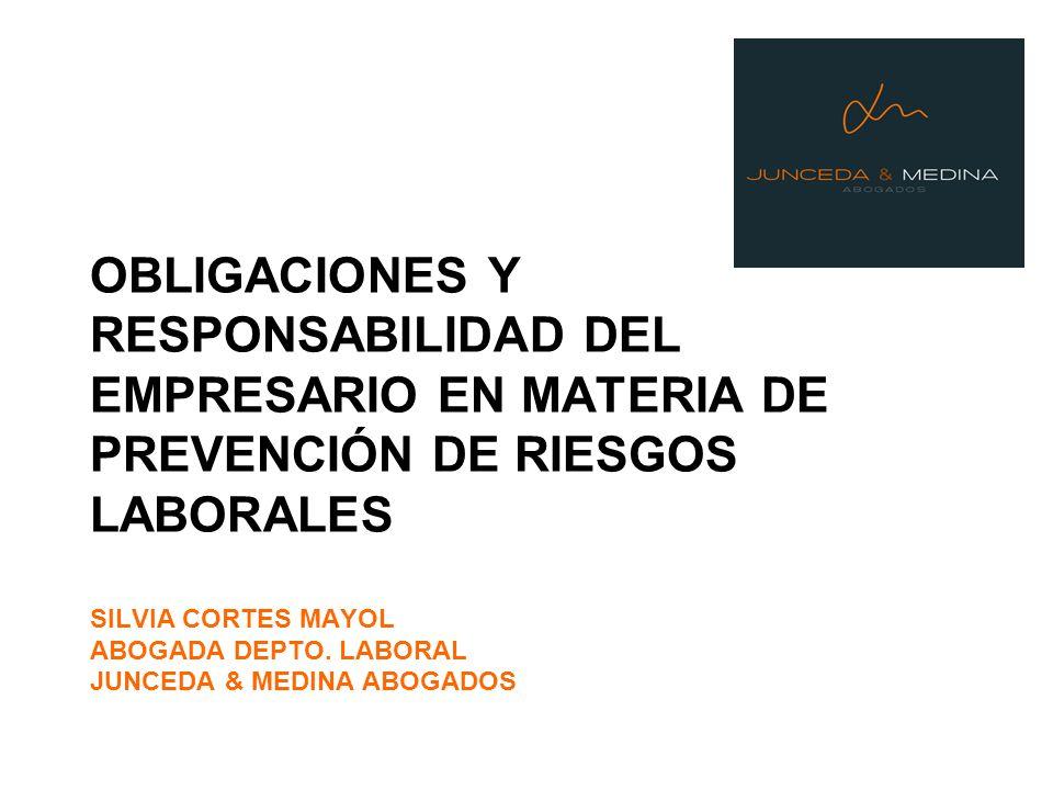 OBLIGACIONES Y RESPONSABILIDAD DEL EMPRESARIO EN MATERIA DE PREVENCIÓN DE RIESGOS LABORALES SILVIA CORTES MAYOL ABOGADA DEPTO.
