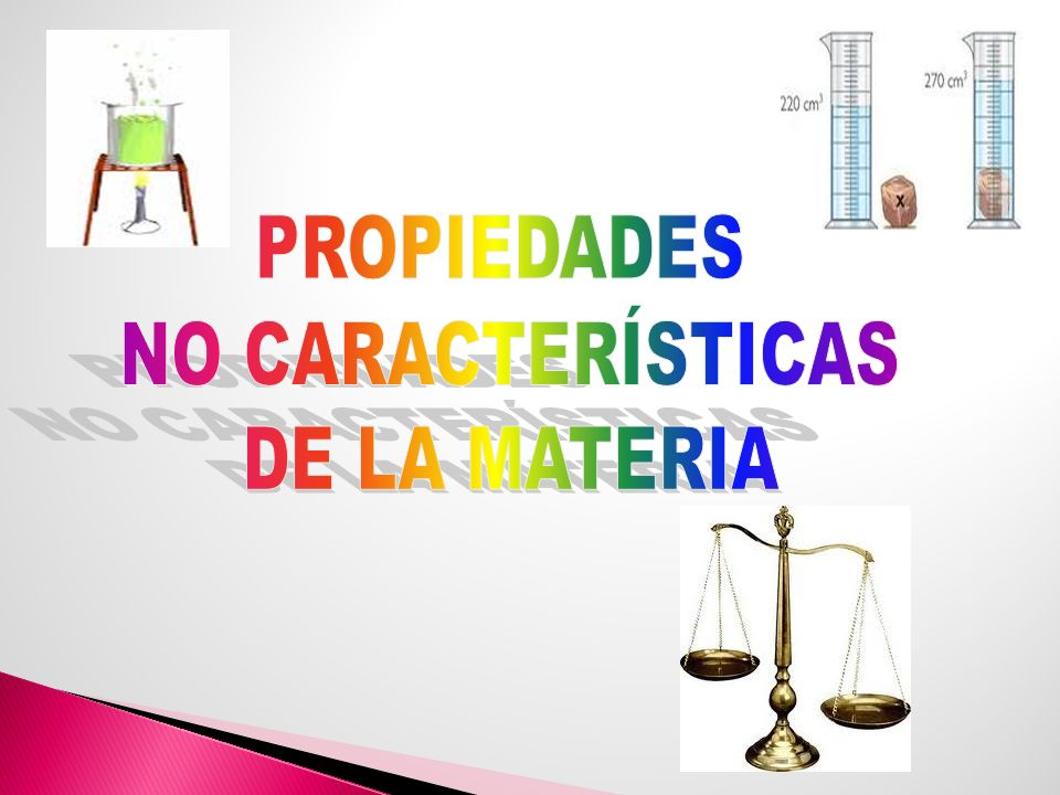 PROPIEDADES NO CARACTERÍSTICAS DE LA MATERIA