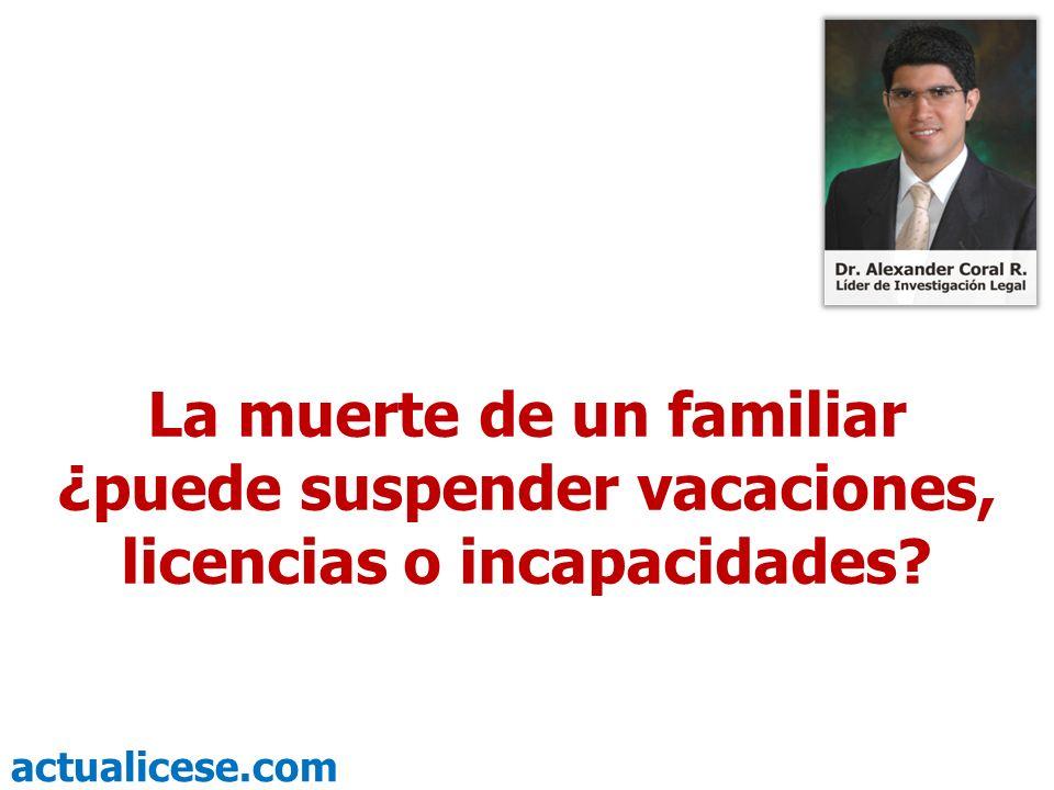 La muerte de un familiar ¿puede suspender vacaciones, licencias o incapacidades