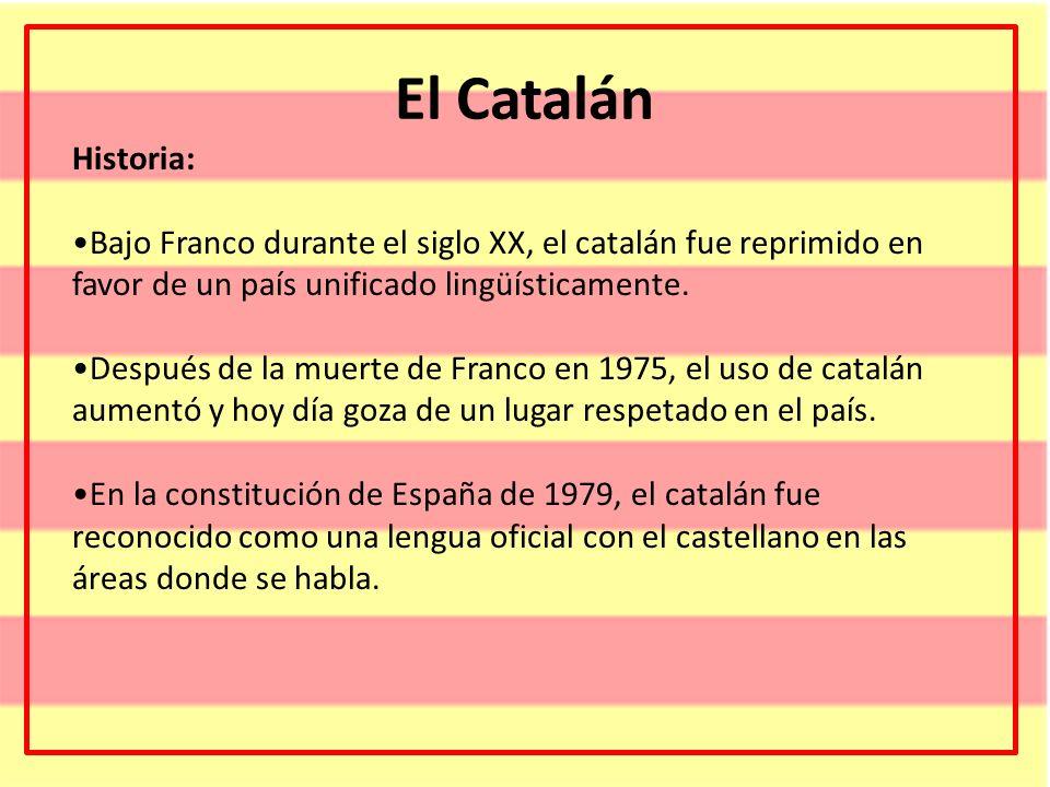 El CatalánHistoria: Bajo Franco durante el siglo XX, el catalán fue reprimido en favor de un país unificado lingüísticamente.