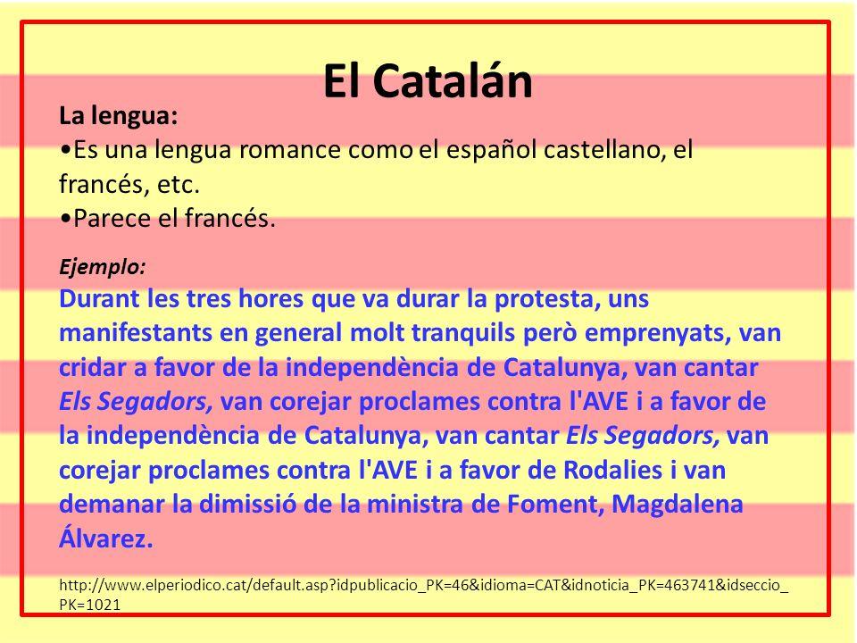 El CatalánLa lengua: Es una lengua romance como el español castellano, el francés, etc. Parece el francés.