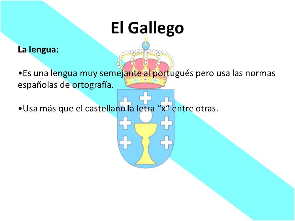 El Gallego La lengua: Es una lengua muy semejante al portugués pero usa las normas españolas de ortografía.