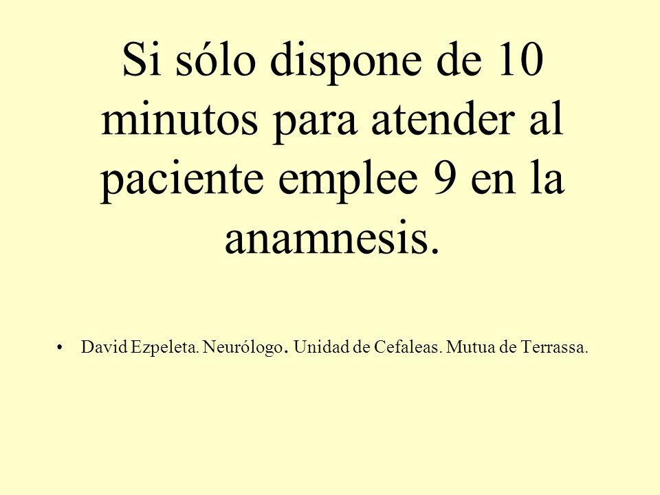Si sólo dispone de 10 minutos para atender al paciente emplee 9 en la anamnesis.