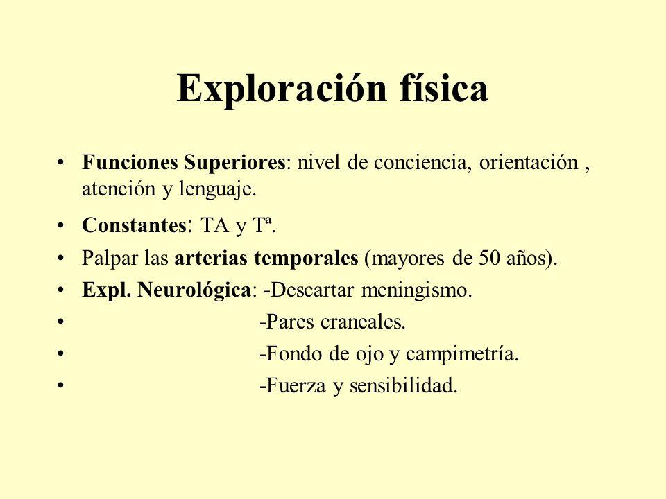 Exploración físicaFunciones Superiores: nivel de conciencia, orientación , atención y lenguaje. Constantes: TA y Tª.