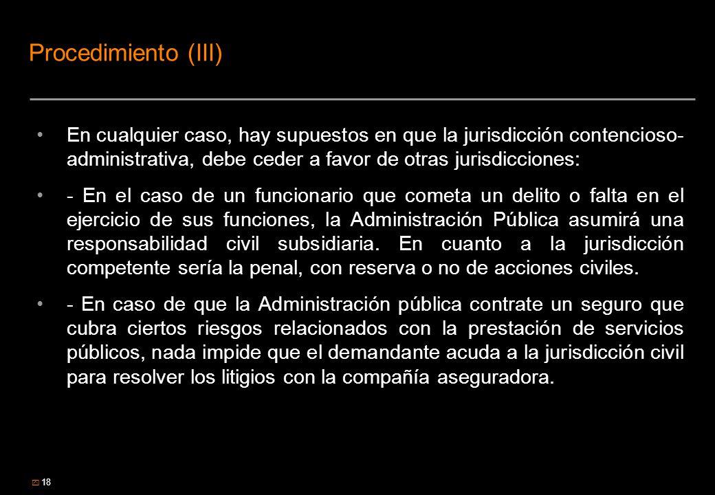 Procedimiento (III) En cualquier caso, hay supuestos en que la jurisdicción contencioso-administrativa, debe ceder a favor de otras jurisdicciones:
