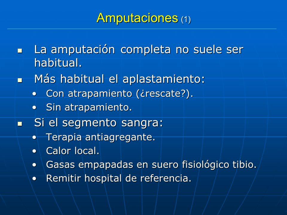 Amputaciones (1) La amputación completa no suele ser habitual.