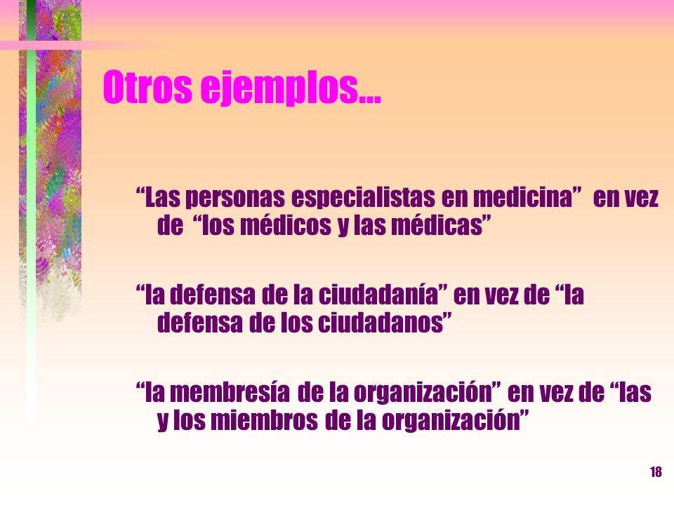 Otros ejemplos… Las personas especialistas en medicina en vez de los médicos y las médicas