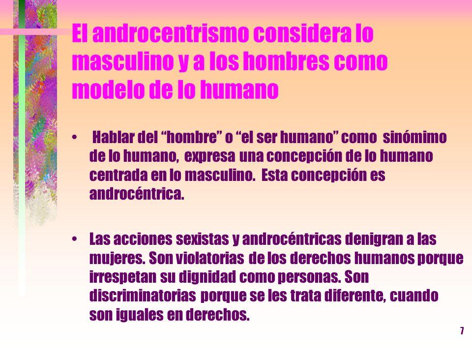 El androcentrismo considera lo masculino y a los hombres como modelo de lo humano
