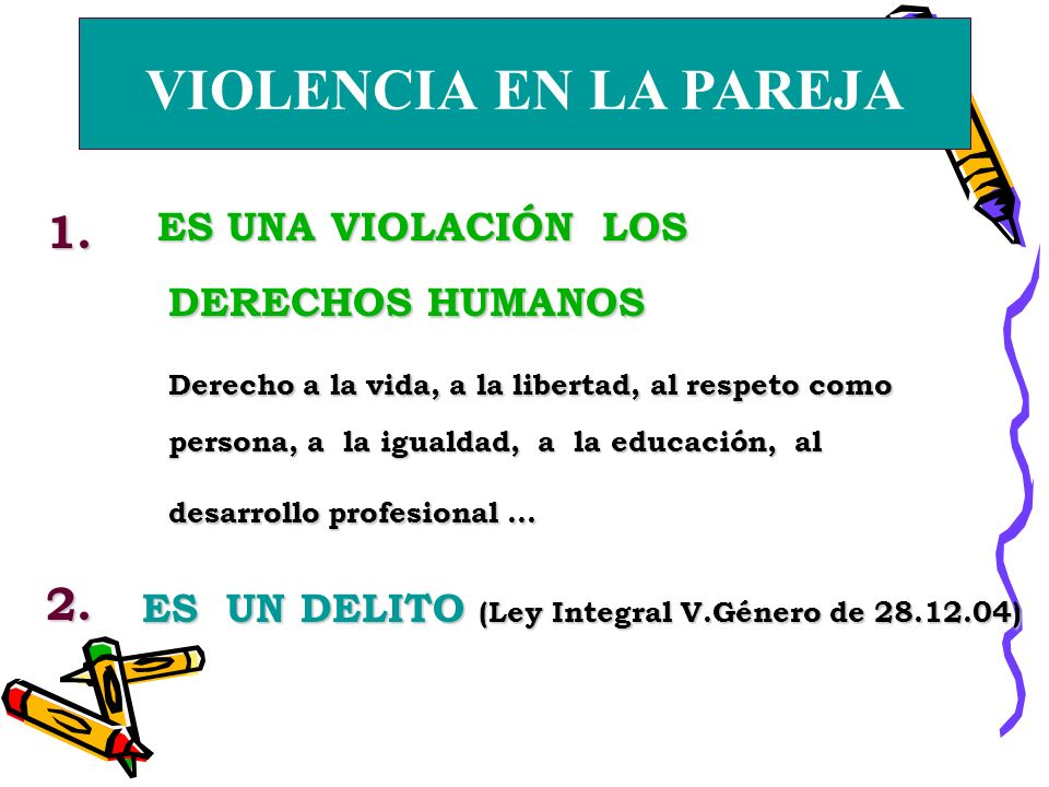 VIOLENCIA EN LA PAREJA 1. 2. ES UNA VIOLACIÓN LOS DERECHOS HUMANOS.