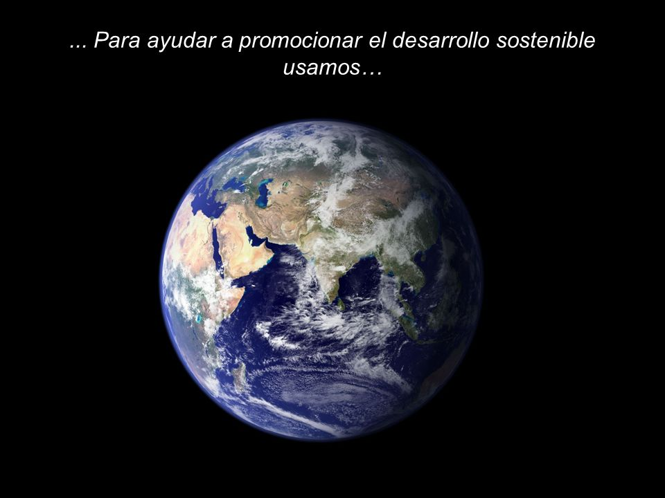 ... Para ayudar a promocionar el desarrollo sostenible usamos…