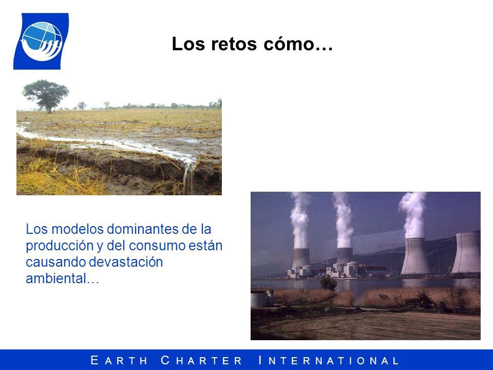 Los retos cómo… Los modelos dominantes de la producción y del consumo están causando devastación ambiental…
