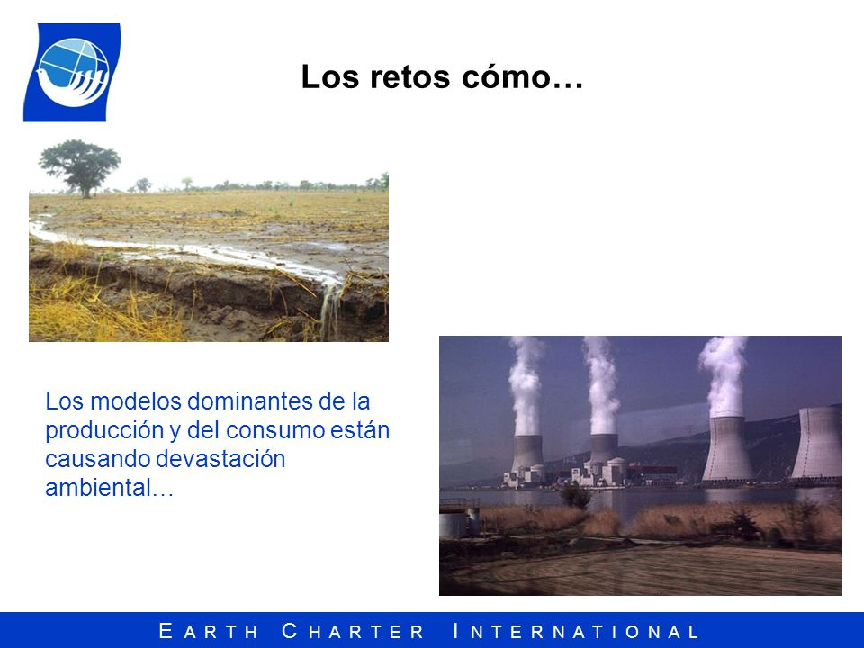 Los retos cómo…Los modelos dominantes de la producción y del consumo están causando devastación ambiental…