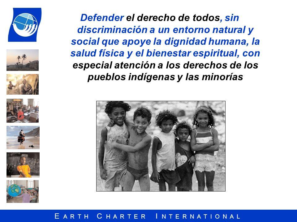 Defender el derecho de todos, sin discriminación a un entorno natural y social que apoye la dignidad humana, la salud física y el bienestar espiritual, con especial atención a los derechos de los pueblos indígenas y las minorías