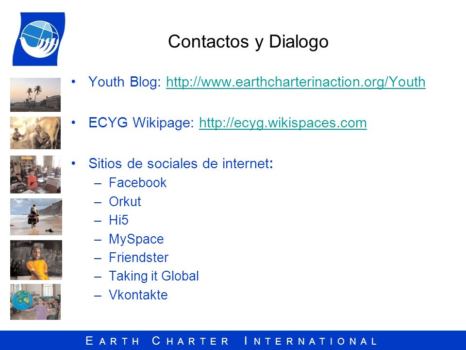 Contactos y Dialogo Youth Blog: http://www.earthcharterinaction.org/Youth. ECYG Wikipage: http://ecyg.wikispaces.com.