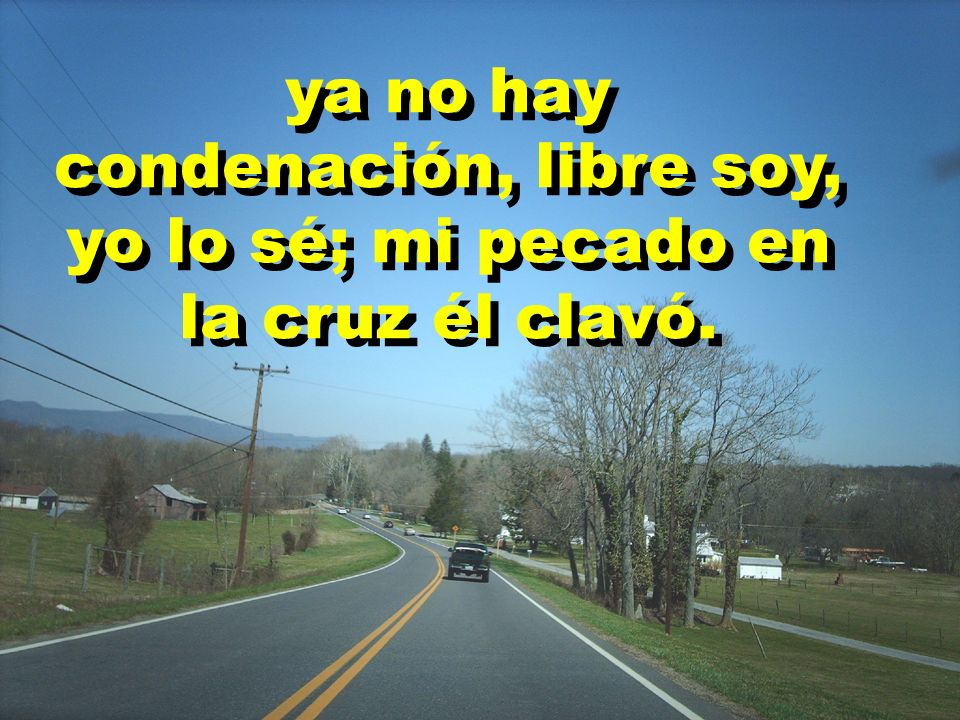 ya no hay condenación, libre soy, yo lo sé; mi pecado en la cruz él clavó.
