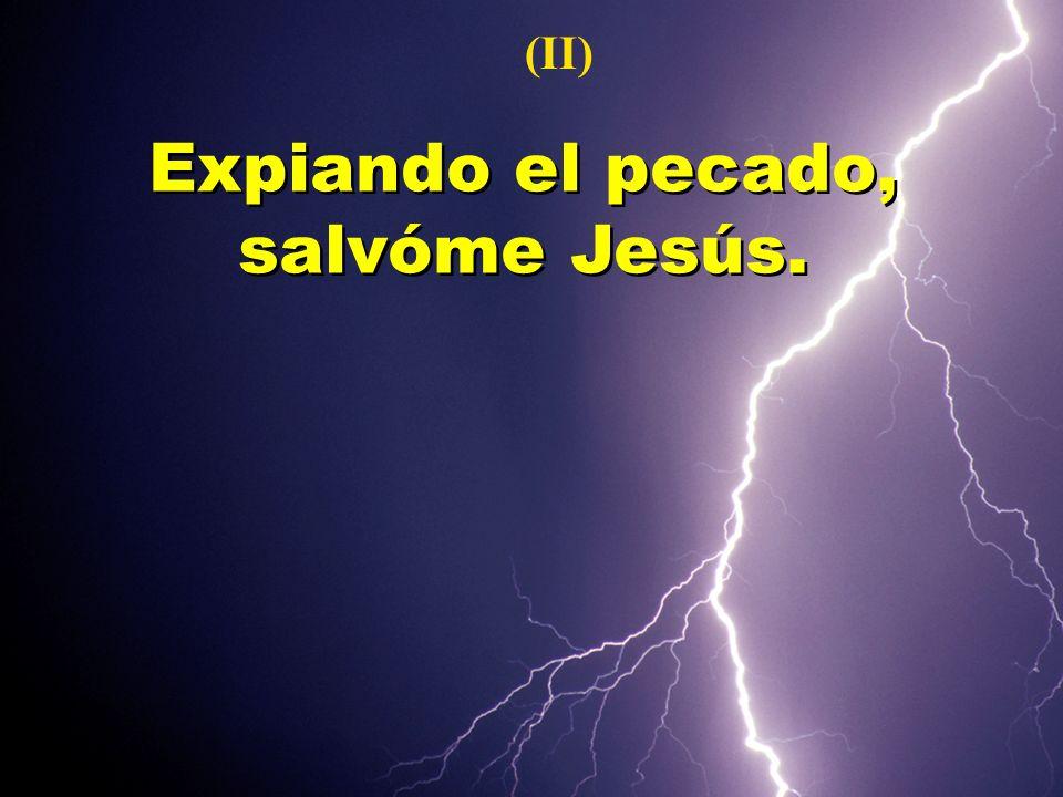 Expiando el pecado, salvóme Jesús.
