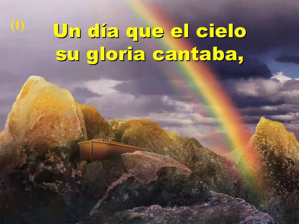 Un día que el cielo su gloria cantaba,