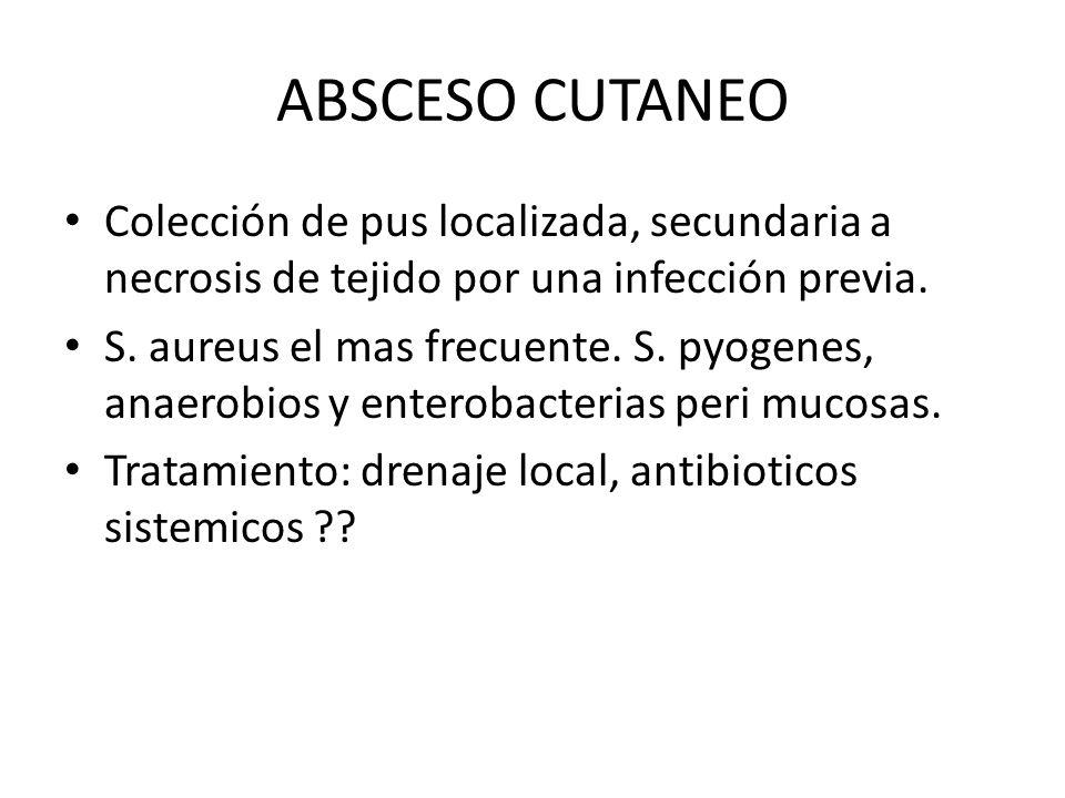 ABSCESO CUTANEO Colección de pus localizada, secundaria a necrosis de tejido por una infección previa.
