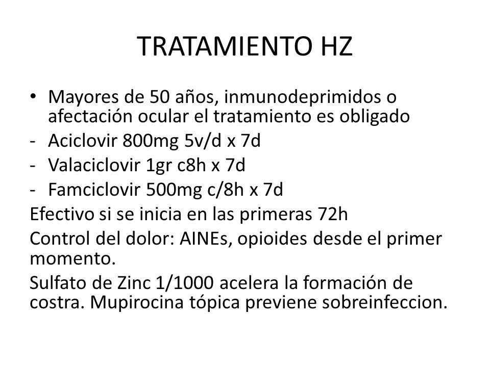 TRATAMIENTO HZ Mayores de 50 años, inmunodeprimidos o afectación ocular el tratamiento es obligado.