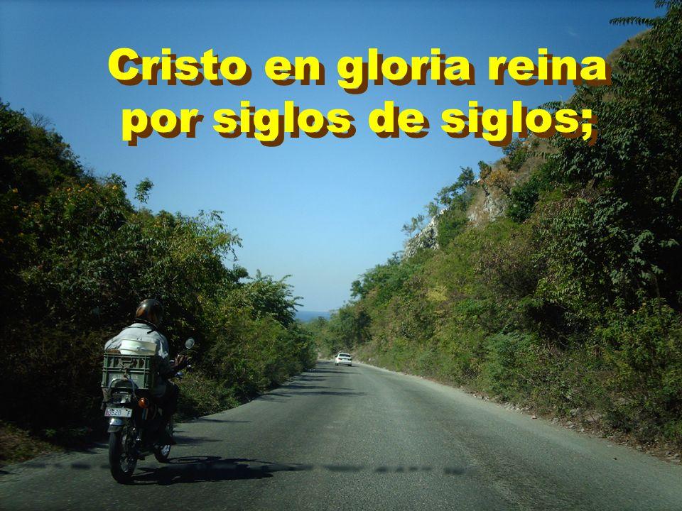 Cristo en gloria reina por siglos de siglos;
