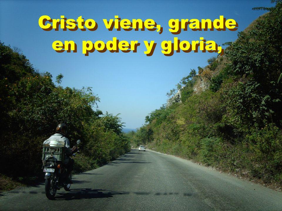 Cristo viene, grande en poder y gloria,