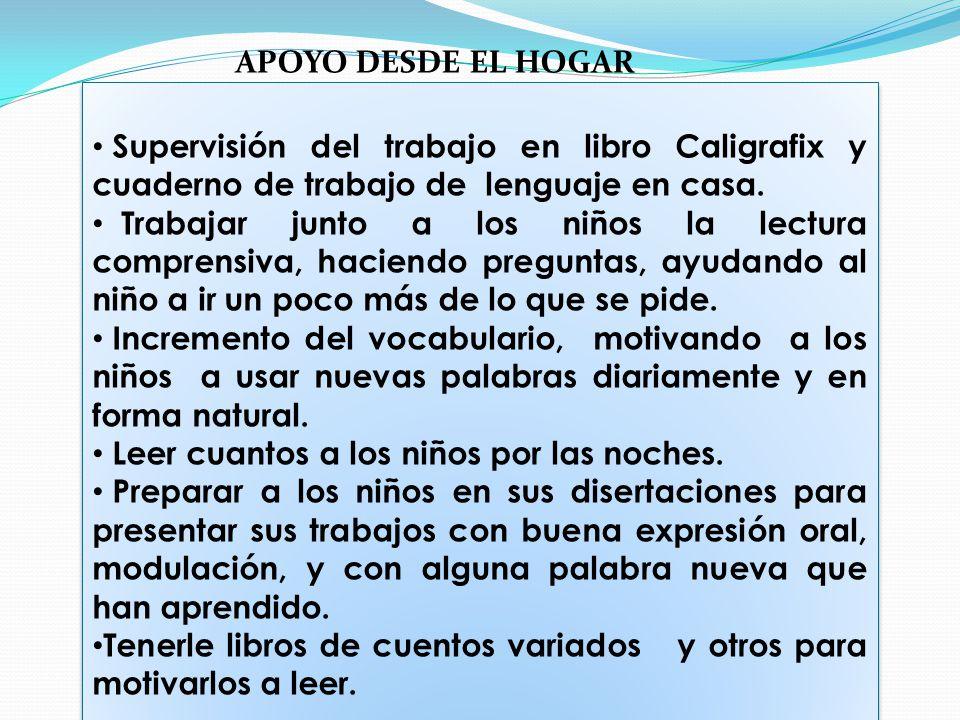 APOYO DESDE EL HOGAR Supervisión del trabajo en libro Caligrafix y cuaderno de trabajo de lenguaje en casa.