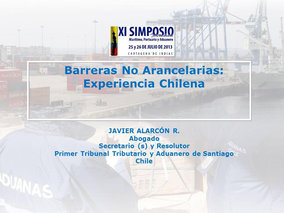 Barreras No Arancelarias: Experiencia Chilena JAVIER ALARCÓN R