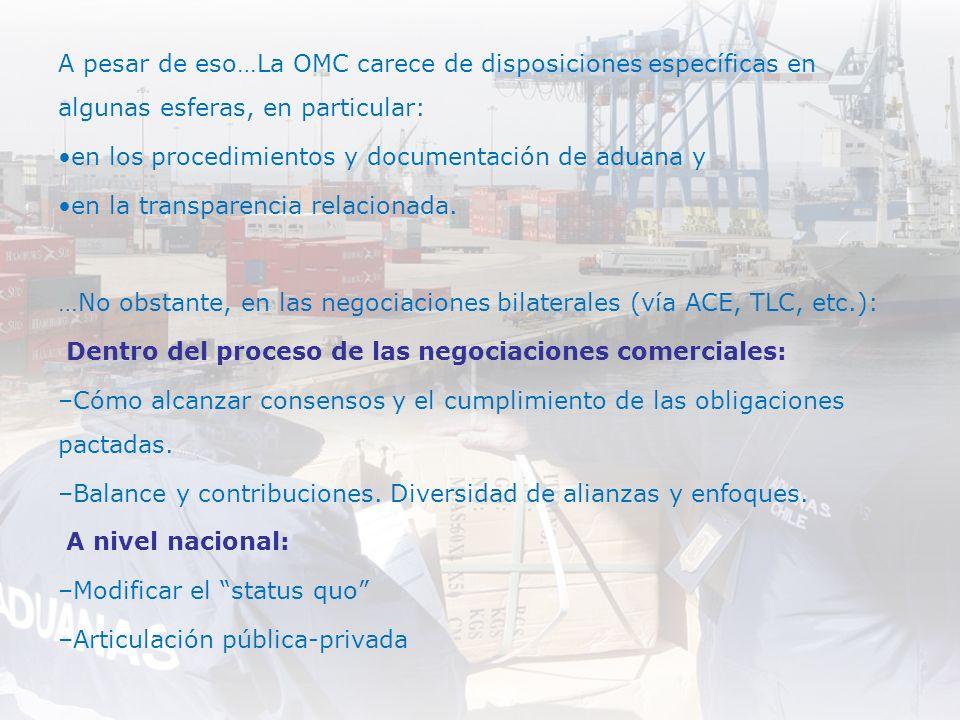A pesar de eso…La OMC carece de disposiciones específicas en algunas esferas, en particular: •en los procedimientos y documentación de aduana y •en la transparencia relacionada.