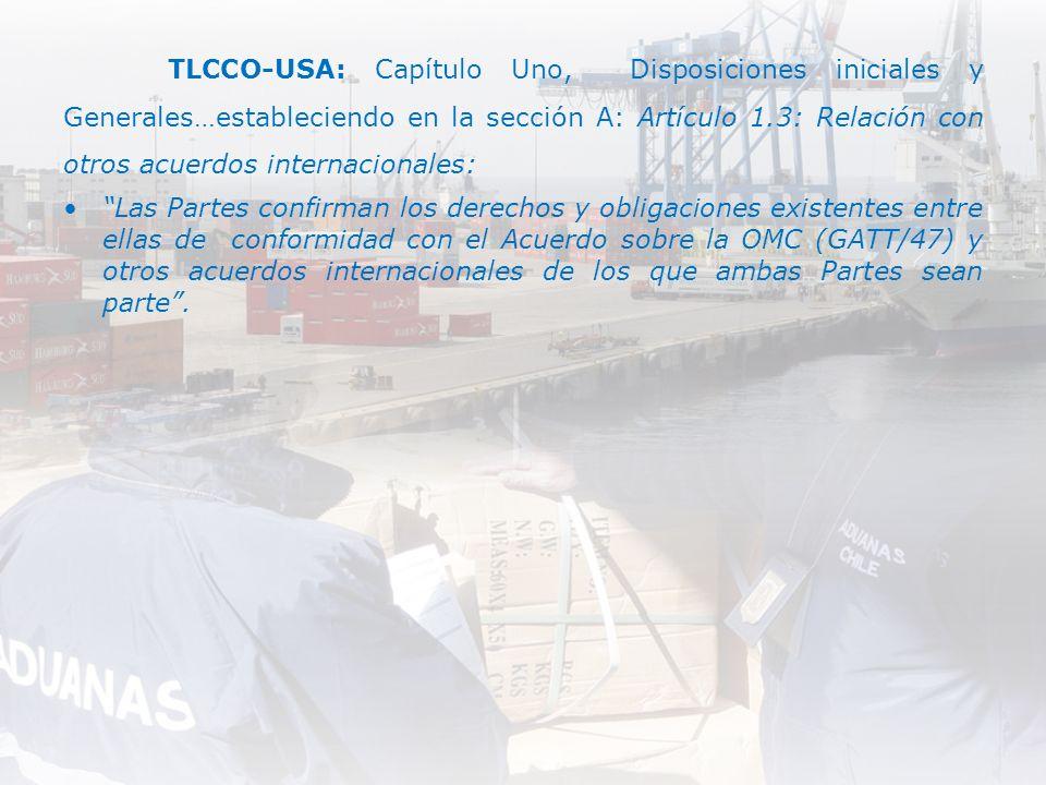 TLCCO-USA: Capítulo Uno, Disposiciones iniciales y Generales…estableciendo en la sección A: Artículo 1.3: Relación con otros acuerdos internacionales: