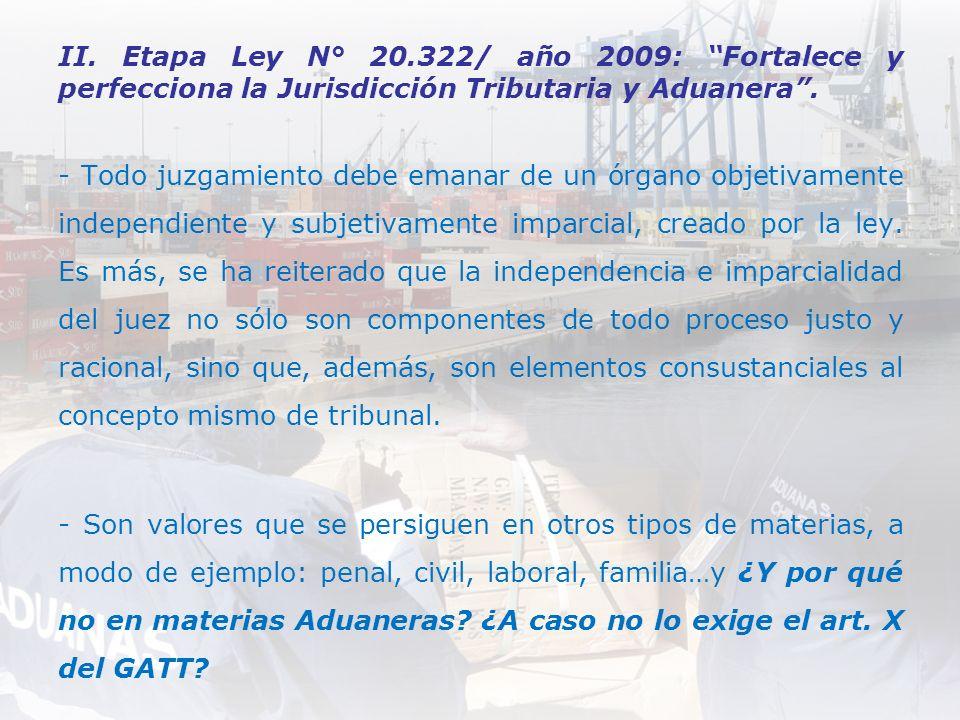 II. Etapa Ley N° 20.322/ año 2009: Fortalece y perfecciona la Jurisdicción Tributaria y Aduanera .