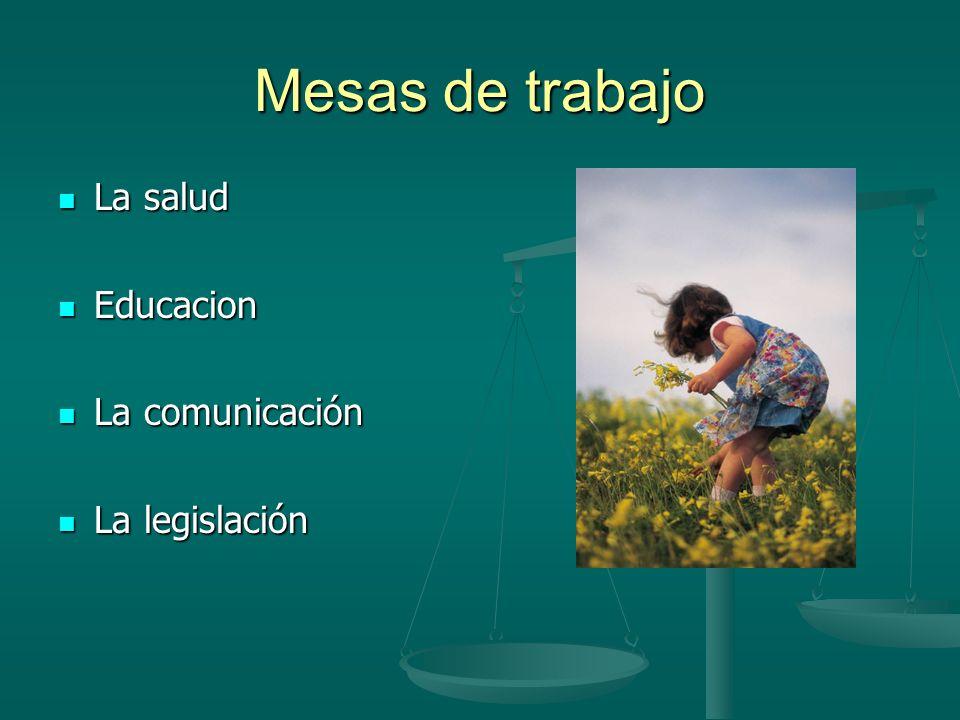 Mesas de trabajo La salud Educacion La comunicación La legislación