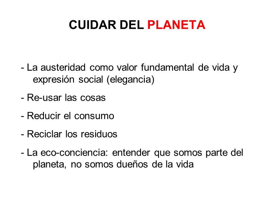 CUIDAR DEL PLANETA- La austeridad como valor fundamental de vida y expresión social (elegancia) - Re-usar las cosas.