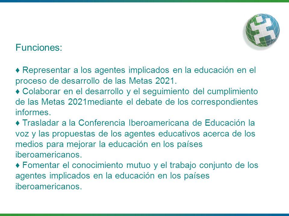 Funciones: ♦ Representar a los agentes implicados en la educación en el proceso de desarrollo de las Metas 2021.