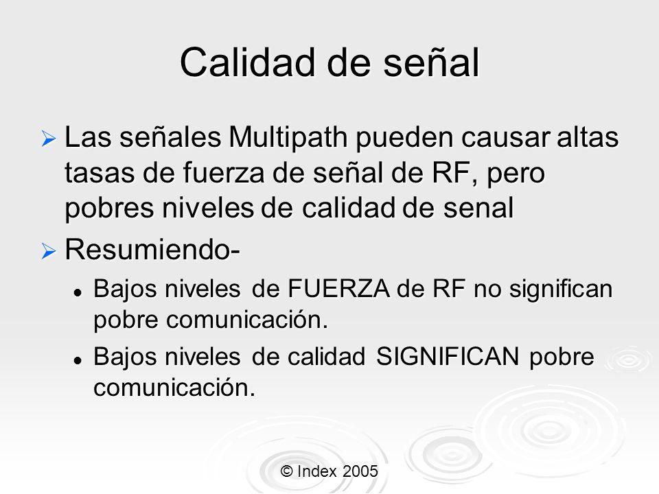 Calidad de señal Las señales Multipath pueden causar altas tasas de fuerza de señal de RF, pero pobres niveles de calidad de senal.