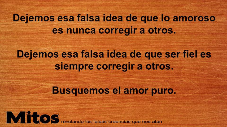 Dejemos esa falsa idea de que lo amoroso es nunca corregir a otros.
