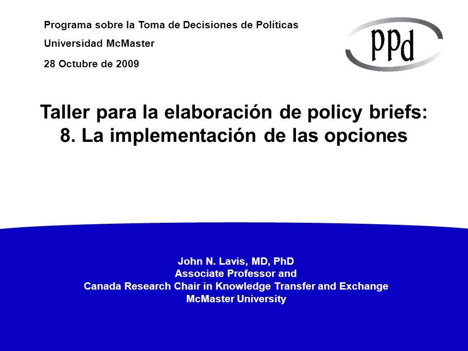 28 Octubre de 2009 Taller para la elaboración de policy briefs: 8. La implementación de las opciones.