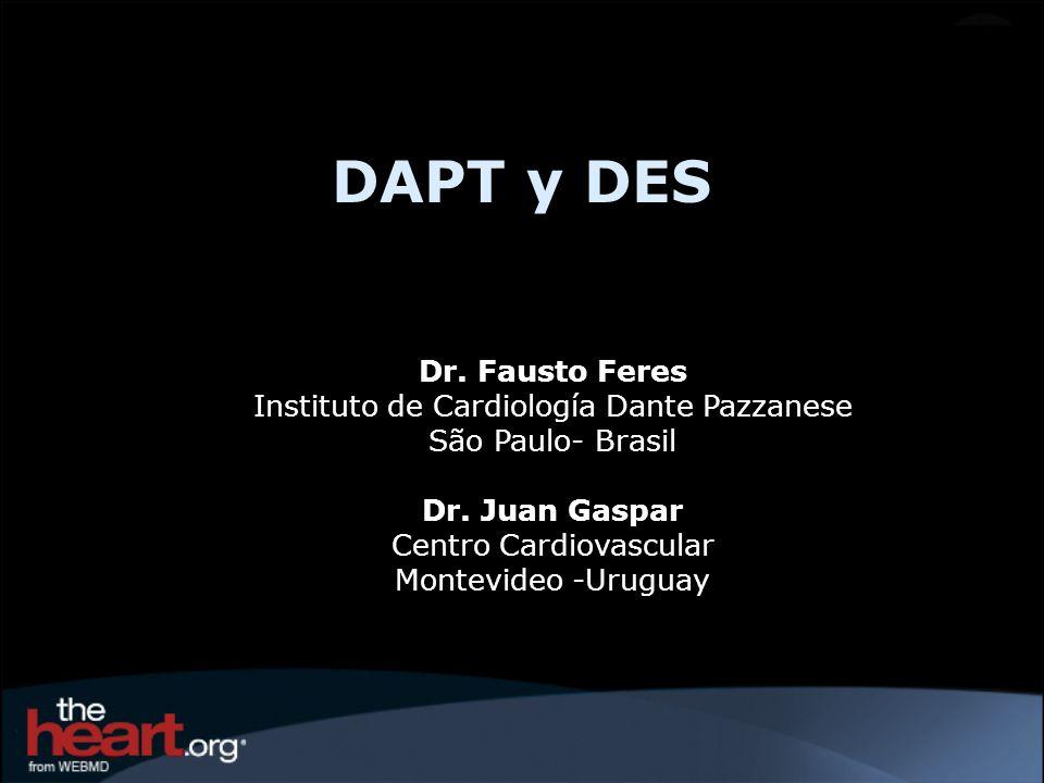 DAPT y DES Dr. Fausto Feres Instituto de Cardiología Dante Pazzanese