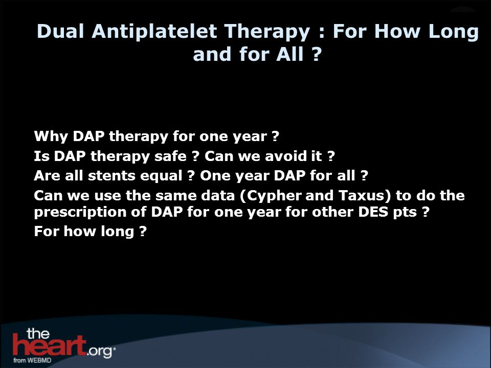 Dual Antiplatelet Therapy : For How Long and for All