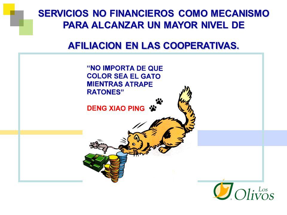 SERVICIOS NO FINANCIEROS COMO MECANISMO PARA ALCANZAR UN MAYOR NIVEL DE AFILIACION EN LAS COOPERATIVAS.