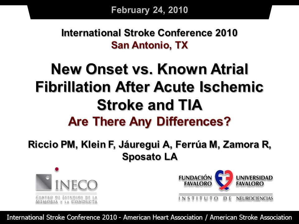February 24, 2010International Stroke Conference 2010. San Antonio, TX. New Onset vs. Known Atrial Fibrillation After Acute Ischemic Stroke and TIA.