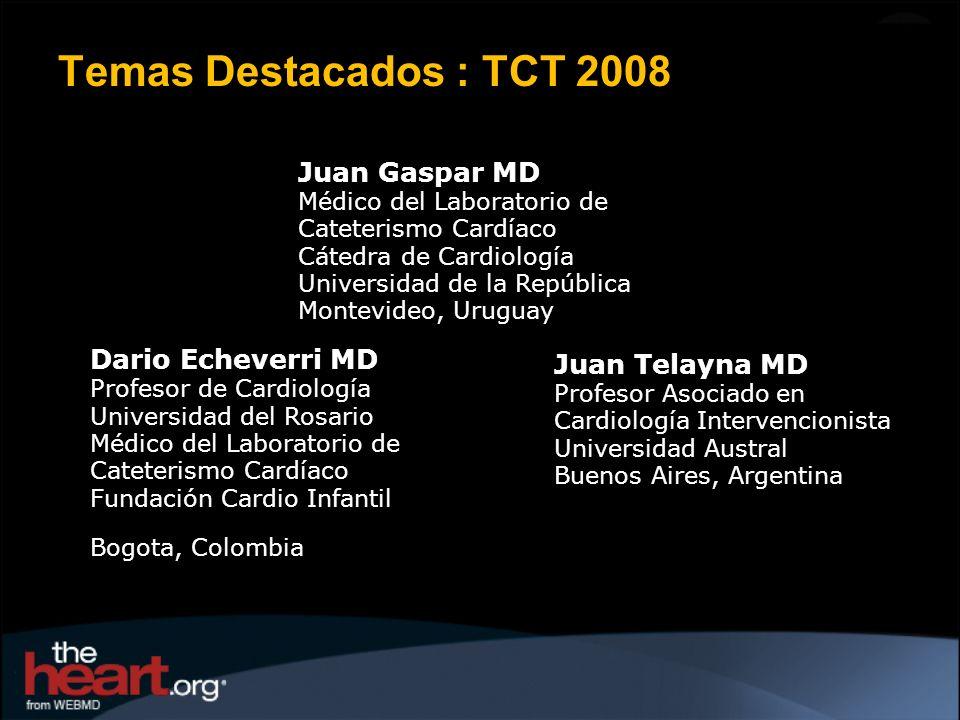 Temas Destacados : TCT 2008 Juan Gaspar MD Médico del Laboratorio de Cateterismo Cardíaco.