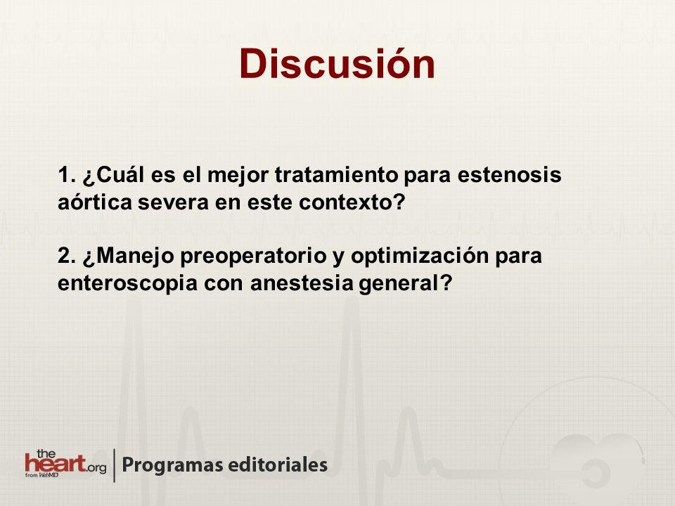 Discusión 1. ¿Cuál es el mejor tratamiento para estenosis aórtica severa en este contexto
