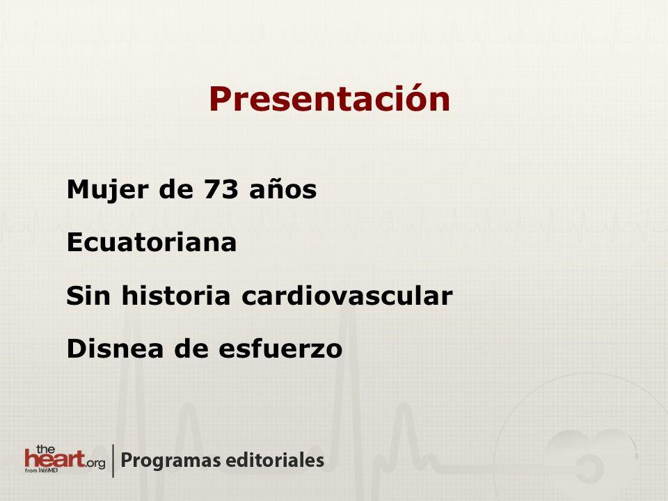 Presentación Mujer de 73 años Ecuatoriana Sin historia cardiovascular