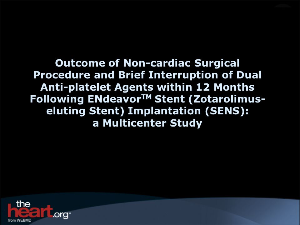 Outcome of Non-cardiac Surgical Procedure and Brief Interruption of Dual Anti-platelet Agents within 12 Months Following ENdeavorTM Stent (Zotarolimus-eluting Stent) Implantation (SENS):