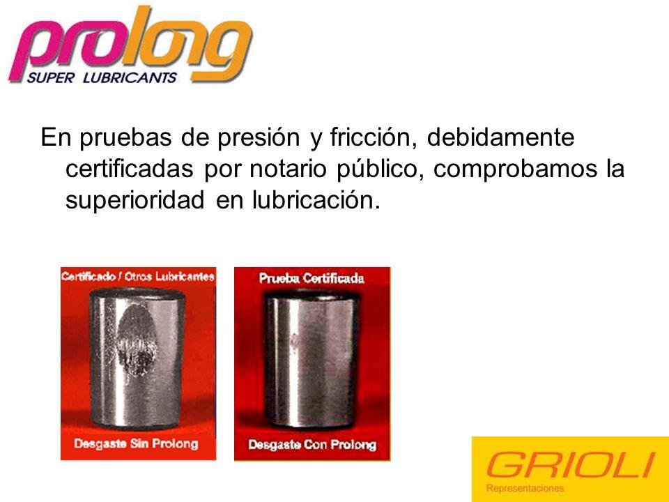 En pruebas de presión y fricción, debidamente certificadas por notario público, comprobamos la superioridad en lubricación.