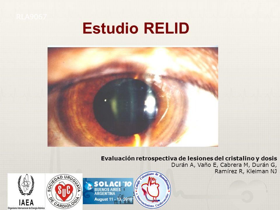 RLA9067 Estudio RELID. Evaluación retrospectiva de lesiones del cristalino y dosis. Durán A, Vaño E, Cabrera M, Durán G,